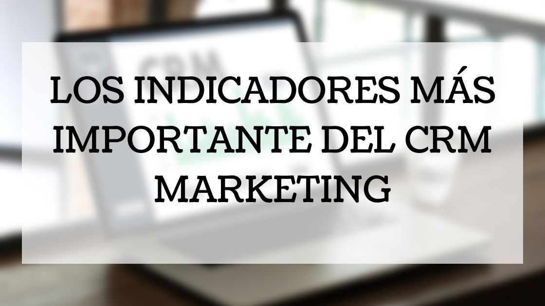 Los-Indicadores-mas-importante-del-crm-marketing